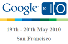 Google I/O Conference in San Francisco on 19'th - 20'th May 2010